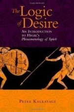 Logic of Desire, The : An Introduction to Hegel's Phenomenology of Spiritby: Kalkavage, Peter - Product Image