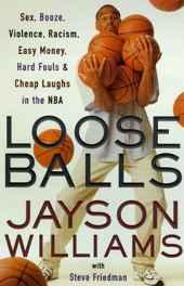 Loose Balls - Easy Money, Hard Fouls, Cheap Laughs and True Love in the NBAWilliams, Jayson; Friedman, Steve  - Product Image