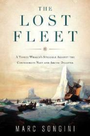 Lost Fleet, The: A Yankee Whaler's Struggle Against the Confederate Navy and Arctic Disasterby: Songini, Marc - Product Image