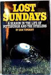 Lost Sundays/ A Season in the Life of Pittsburgh and the SteelersToperoff, Sam - Product Image