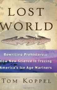 Lost World: Rewriting Prehistory: How New Science Is Tracing America's Ice Age MarinersKoppel, Tom - Product Image