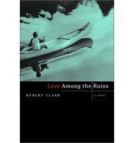 Love Among the Ruins: A NovelClark, Robert - Product Image