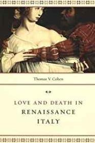 Love and Death in Renaissance ItalyCohen, Thomas V. - Product Image