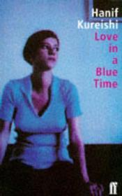 Love in a Blue Timeby: Kureishi, Hanif - Product Image