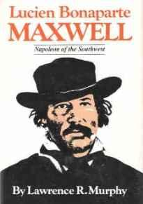 Lucien Bonaparte Maxwell: The Napoleon of the SouthwestMurphy, Lawrence R. - Product Image