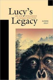 Lucy's Legacy: Sex and Intelligence in Human EvolutionJolly, Alison - Product Image