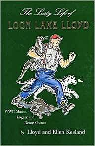 Lusty Life of Loon Lake Lloyd, The: WWII Marine, Logger and Resort OwnerKeeland, Lloyd, Illust. by: Ellen Keeland - Product Image