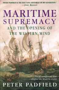 MARITIME SUPREMACY & THE OPENING OF THE WESTERN MIND: NAVAL CAMPAIGNS THAT SHAPED THE MODERN WORLDPadfield, Peter - Product Image