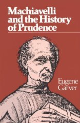 Machiavelli and the History of PrudenceGarver, Eugene - Product Image