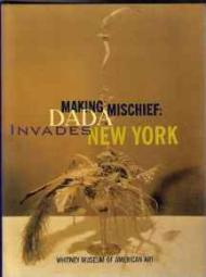 Making Mischief: Dada Invades New YorkNaumann, Francis M./Beth Venn/Allan Antliff/Whitney Museum of American Art - Product Image
