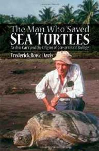 Man Who Saved Sea Turtles, The: Archie Carr and the Origins of Conservation BiologyDavis, Frederick Rowe - Product Image
