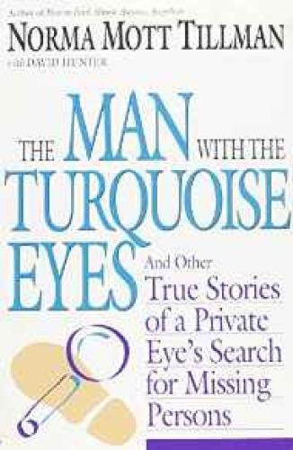Man With the Turquoise Eyes, The: And Other True Stories of a Private Eye's Search for Missing PersonsTillman, Norma Mott - Product Image