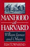 Manhood at Harvard: William James and OthersTownsend, Kim - Product Image