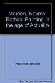 Marden, Novros, Rothko: Painting in the Age of ActualityNodelman, Sheldon - Product Image