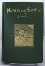 Marvels of the New West - A Vivid Portrayal of the Stupendous Marvels in the Vast Wonderland West of the Missouri River - Six Books in One Volume, Comprising: Marvels of Nature, Marvels of Race, Marvels of Enterprise, Marvels of Mining, Mar - Product Image