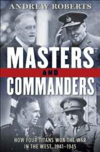 Masters and Commanders: How Four Titans Won the War in the West, 1941-1945Roberts, Andrew - Product Image