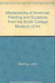 Masterworks of American Painting and Sculpture from the Smith College Museum of ArtMuehlig, Linda - Product Image