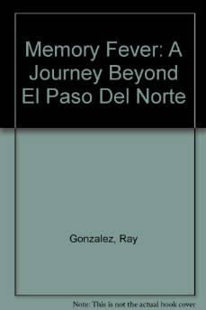 Memory fever: a journey beyond El Paso del NorteGonzalez, Ray - Product Image