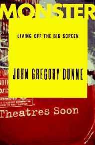 Monster: Living Off the Big ScreenDunne, John Gregory - Product Image