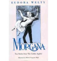 """Morgana: Two Stories from """"the Golden Apples""""by: Welty, Eudora - Product Image"""