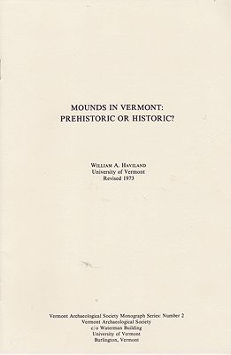 Mounds in Vermont: Prehistoric or Historic? - Vermont Archaeological Society Monograph Series: Number 2Haviland, William A.  - Product Image