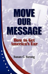 Move Our Message: How to Get America's EarStrong, Susan C. - Product Image