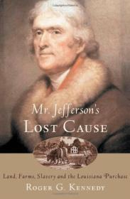 Mr. Jefferson's Lost Cause: Land, Farmers, Slavery, and the Louisiana PurchaseKennedy, Roger G. - Product Image