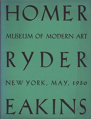 Museum of Modern Art, The: Sixth Loan Exhibition New York May 1930: Winslow Homer Albert P. Ryder Thomas EakinsMuseum of Modern Art, Illust. by: Winslow and Albert P. Ryder, Thomas Eakins  Homer - Product Image