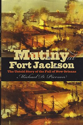 Mutiny at Fort Jackson: The Untold Story of the Fall of New Orleans (SIGNED COPY)Pierson, Michael D. - Product Image