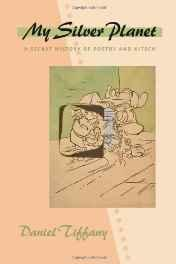 My silver planet: a secret history of poetry and kitschTiffany, Daniel - Product Image