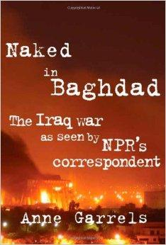 Naked in Baghdad: The Iraq War as Seen by NPR's Correspondent Anne GarrelsGarrels, Anne - Product Image