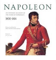 Napoleon: An Intimate Account of The Years of Supremacy 1800-1814Jones, Proctor Patterson - Product Image