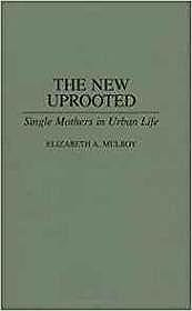 New Uprooted, The: Single Mothers in Urban LifeMulroy, Elizabth - Product Image
