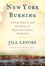 New York Burning: Liberty, Slavery, and Conspiracy in Eighteenth-Century ManhattanLepore, Jill - Product Image