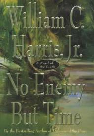 No Enemy But Time: A Novel of the SouthHarris, William C. - Product Image