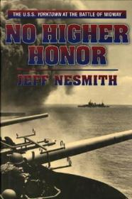 No Higher Honor: The U.S.S. Yorktown and the Battle of MidwayNesmith, Jeff - Product Image