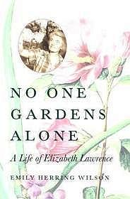 No One Gardens Alone: A Life of Elizabeth LawrenceWilson, Emily Herring - Product Image