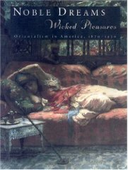 Noble Dreams, Wicked Pleasures: Orientalism in America, 1870-1930Edwards, Holly - Product Image