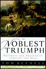 Noblest Triumph, The: Property and Prosperity Through the AgesBethell, Tom - Product Image