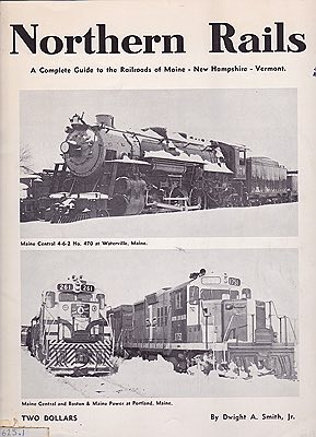 Northern Rails: A Complete Guide to the Railroads of Maine - New Hampshire - VermontSmith, Jr., Dwight A. - Product Image