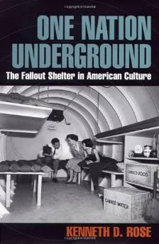 ONE NATION UNDERGROUND: THE FALLOUT SHELTER IN AMERICAN CULTURED., Kenneth (Kenneth David) Rose - Product Image
