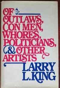Of Outlaws, Con Men, Whores, Politicians & Other ArtistsKing, Larry L. - Product Image