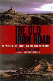 Old Iron Road, The: An Epic of Rails, Roads, and the Urge to Go WestBain, David Haward - Product Image