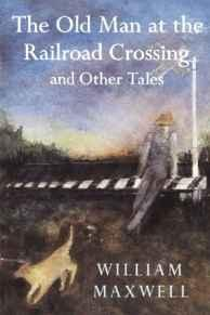 Old Man at the Railroad Crossing and Other Tales, TheMaxwell, William - Product Image