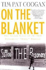 "On the Blanket: The Inside Story of the IRA Prisoners' ""Dirty"" ProtestCoogan, Tim Pat - Product Image"