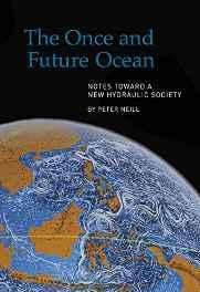 Once and Future Ocean, The: Notes Toward a New Hydraulic SocietyNeill, Peter - Product Image