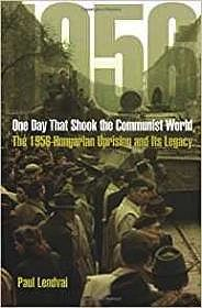 One Day That Shook the Communist World: The 1956 Hungarian Uprising and Its LegacyLendvai, Paul - Product Image