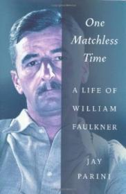 One Matchless Time: A Life of William Faulknerby: Parini, Jay - Product Image