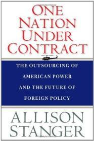 One Nation Under Contract: The Outsourcing of American Power and the Future of Foreign PolicyStanger, Allison - Product Image