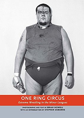 One Ring Circus: Extreme Wrestling in the Minor LeaguesHowell, Brian, Stephen Osborne - Product Image